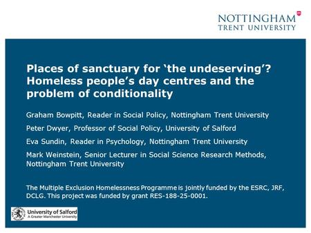 Places of sanctuary for 'the undeserving'? Homeless people's day centres and the problem of conditionality Graham Bowpitt, Reader in Social Policy, Nottingham.