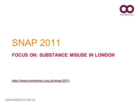SNAP 2011 FOCUS ON: SUBSTANCE MISUSE IN LONDON