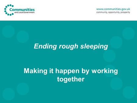 Ending rough sleeping Making it happen by working together.