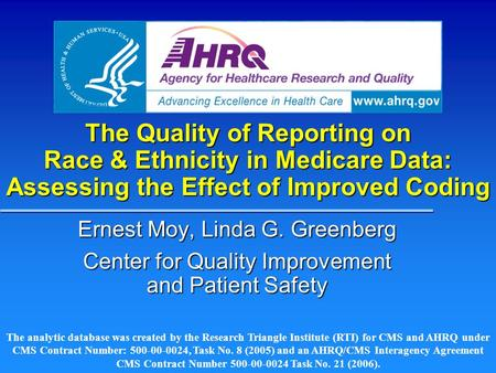 The Quality of Reporting on Race & Ethnicity in Medicare Data: Assessing the Effect of Improved Coding Ernest Moy, Linda G. Greenberg Center for Quality.