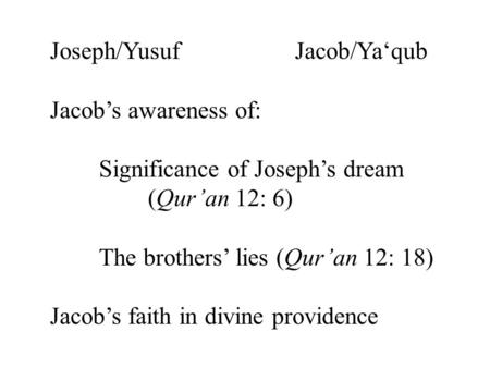 Joseph/YusufJacob/Ya'qub Jacob's awareness of: Significance of Joseph's dream (Qur'an 12: 6) The brothers' lies (Qur'an 12: 18) Jacob's faith in divine.