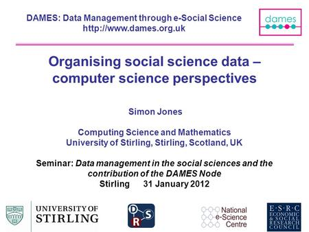 Organising social science data – computer science perspectives Simon Jones Computing Science and Mathematics University of Stirling, Stirling, Scotland,