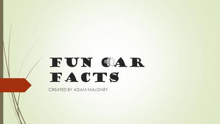 FUN CAR FACTS CREATED BY ADAM MALONEY THIS IS ONE OF THE FASTEST CARS IN THE WHOLE WORLD WITH SPEED OVER 200 MPH.