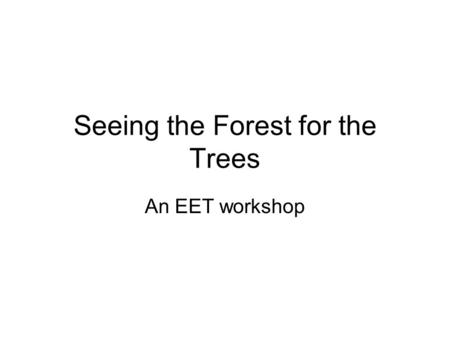 Seeing the Forest for the Trees An EET workshop. Key Point Taking too small of a data sample will distort scientific data Lots of data gives the big picture.