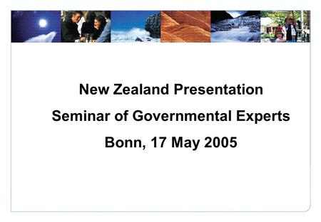 Click to edit Master title style New Zealand Presentation Seminar of Governmental Experts Bonn, 17 May 2005.