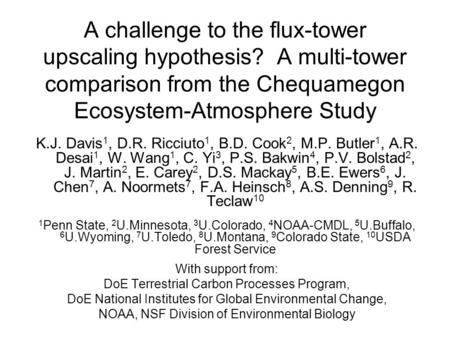 A challenge to the flux-tower upscaling hypothesis? A multi-tower comparison from the Chequamegon Ecosystem-Atmosphere Study K.J. Davis 1, D.R. Ricciuto.