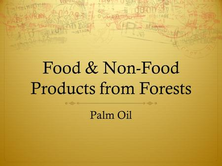 Food & Non-Food Products from Forests Palm Oil. What products do we get from forests?
