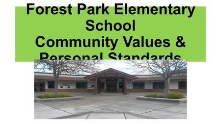 Forest Park Elementary School Community Values & Personal Standards.