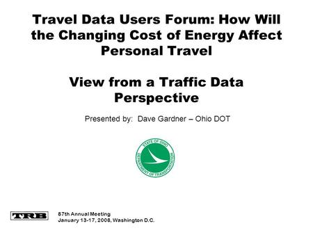 Travel Data Users Forum: How Will the Changing Cost of Energy Affect Personal Travel View from a Traffic Data Perspective 87th Annual Meeting January 13-17,
