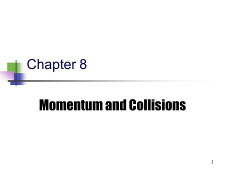 1 Chapter 8 Momentum and Collisions 2 3 8.1 Linear Momentum The linear momentum of a particle or an object that can be modeled as a particle of mass.