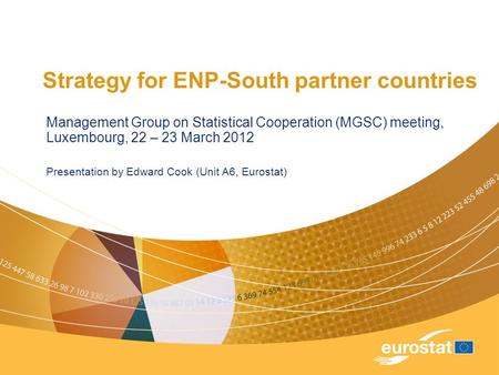 Strategy for ENP-South partner countries Management Group on Statistical Cooperation (MGSC) meeting, Luxembourg, 22 – 23 March 2012 Presentation by Edward.
