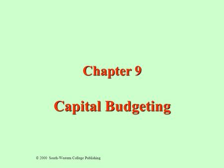 Chapter 9 Capital Budgeting © 2000 South-Western College Publishing.