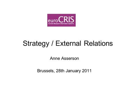 Strategy / External Relations Anne Asserson Brussels, 28th January 2011.