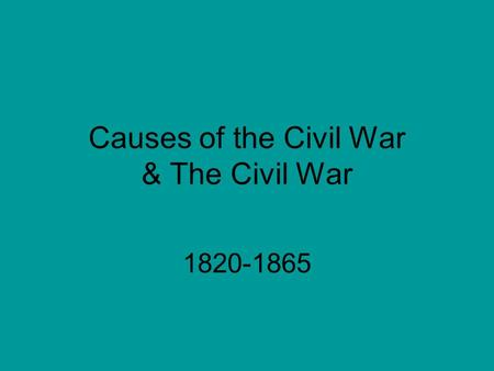Causes of the Civil War & The Civil War 1820-1865.