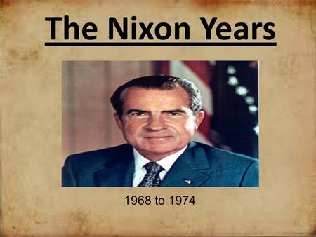 The Nixon Years 1968 to 1974.