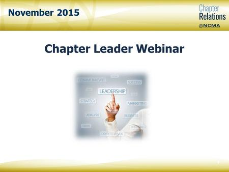 November 2015 Chapter Leader Webinar 0. Vanesa Powers NCMA Chapter Relations Specialist 1.