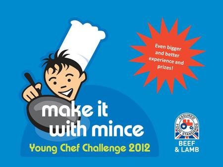 Even bigger and better experience and prizes!. The challenge….. Create an ORIGINAL main dish using Red Tractor beef or lamb mince. Serve with a salad.