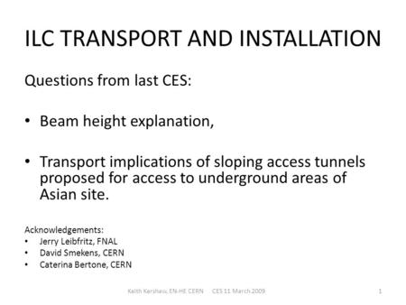 ILC TRANSPORT AND INSTALLATION Questions from last CES: Beam height explanation, Transport implications of sloping access tunnels proposed for access to.