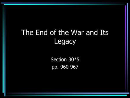 The End of the War and Its Legacy Section 30*5 pp. 960-967.