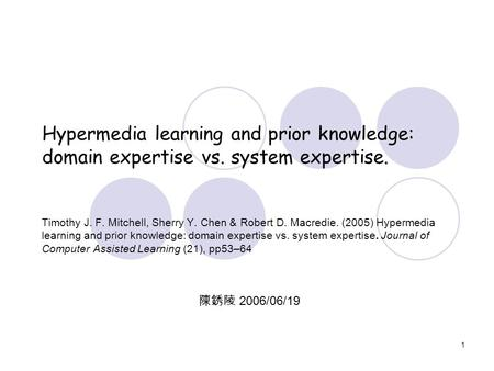 1 Hypermedia learning and prior knowledge: domain expertise vs. system expertise. Timothy J. F. Mitchell, Sherry Y. Chen & Robert D. Macredie. (2005) Hypermedia.
