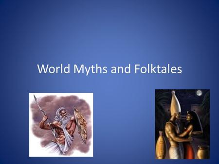 World Myths and Folktales. Myths and Folktales:  world's oldest stories, passed on by word of mouth from generation to generation  vital to modern readers/reveal.