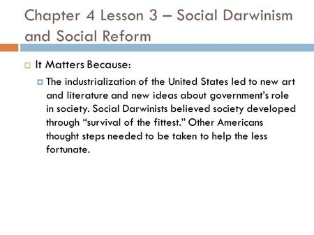 Chapter 4 Lesson 3 – Social Darwinism and Social Reform  It Matters Because:  The industrialization of the United States led to new art and literature.