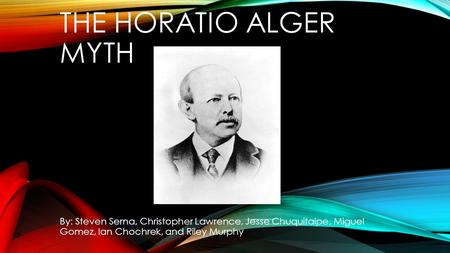 """myth of individual opportunity horatio alger Horatio alger's """"ragged dick"""" horatio alger tells an inspirational story portraying a hero, dick, to be the embodiment of individual opportunity in american."""