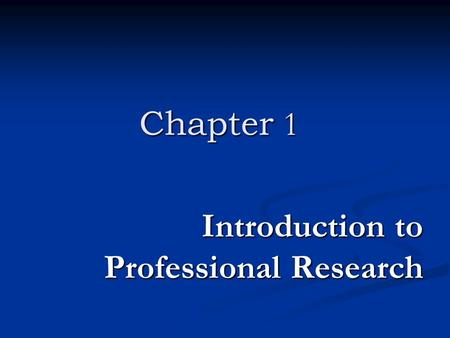 Chapter 1 Introduction to Professional Research. Learning Objectives Importance of research to professional accountants Importance of research to professional.