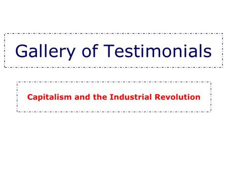 Gallery of Testimonials Capitalism and the Industrial Revolution.