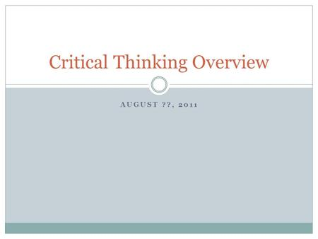 AUGUST ??, 2011 Critical Thinking Overview. Objectives: Review the 5 critical thinking components and their importance to Honors English III! :) Create.