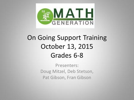 On Going Support Training October 13, 2015 Grades 6-8 Presenters: Doug Mitzel, Deb Stetson, Pat Gibson, Fran Gibson.
