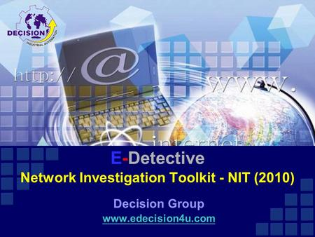 E-Detective Network Investigation Toolkit - NIT (2010) Decision Group www.edecision4u.com.