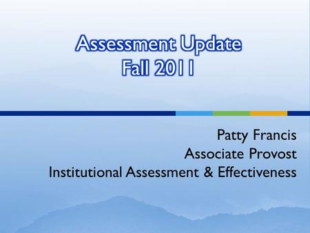 Patty Francis Associate Provost Institutional Assessment & Effectiveness.