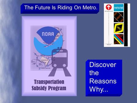 Discover the Reasons Why... The Future Is Riding On Metro.