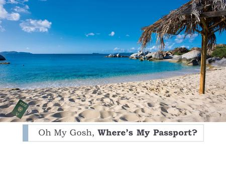 Oh My Gosh, Where's My Passport?. Passport Quiz Discussion  Do you have a passport?  What do use your passport for?  Do you need a passport to fly.