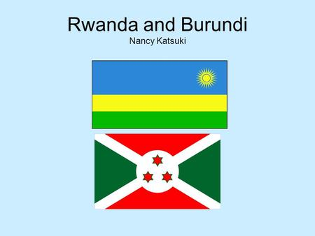Rwanda and Burundi Nancy Katsuki. Rwanda and Burundi are landlocked central African nations. Each nation was formerly owned by Belgium. Each nation is.