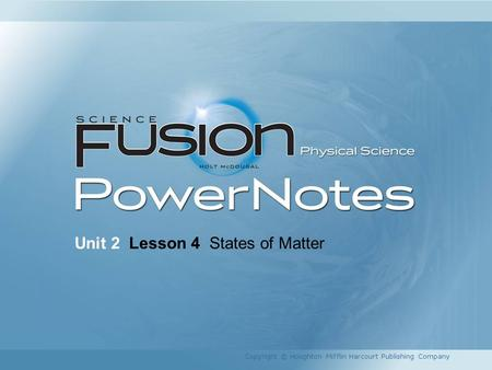 Unit 2 Lesson 4 States of Matter Copyright © Houghton Mifflin Harcourt Publishing Company.
