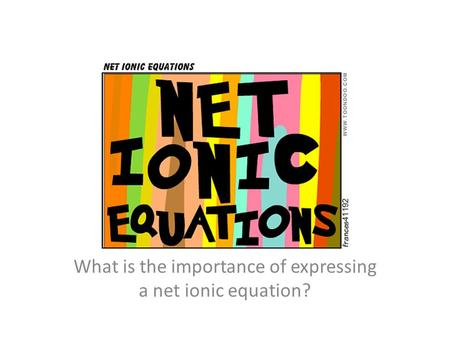 What is the importance of expressing a net ionic equation?