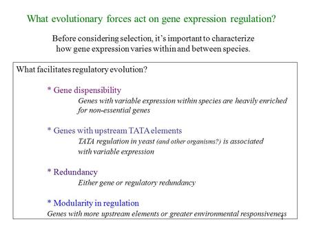 1 Before considering selection, it's important to characterize how gene expression varies within and between species. What evolutionary forces act on gene.