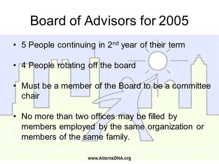 Www.AtlantaDNA.org Board of Advisors for 2005 5 People continuing in 2 nd year of their term 4 People rotating off the board Must be a member of the Board.