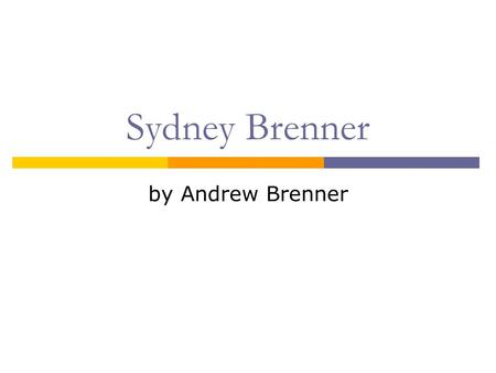 Sydney Brenner by Andrew Brenner. Early Life  Sydney Brenner was born in 1927 in Germinston, South Africa  He discovered the Germinston Public Library.