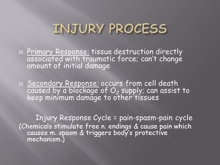  Primary Response: tissue destruction directly associated with traumatic force; can't change amount of initial damage  Secondary Response: occurs from.