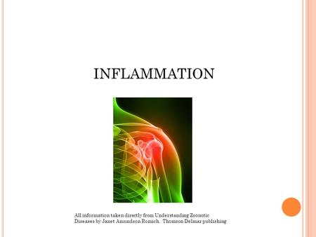 INFLAMMATION All information taken directly from Understanding Zoonotic Diseases by Janet Amundson Romich. Thomson Delmar publishing.
