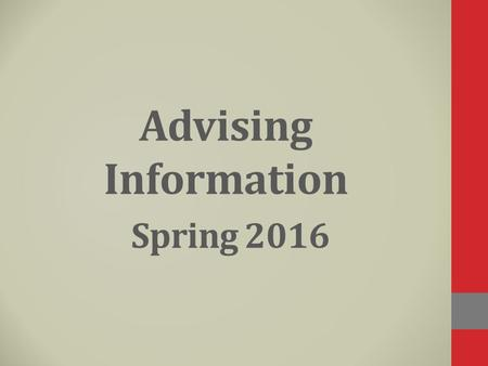 Advising Information Spring 2016. Registration Dates November 3 & 4 8:00 am – 4:00 pm (lunch break 12:00 -1:00 pm) Day classes are canceled (7:00 am –
