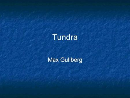 Tundra Max Gullberg. The Climate Annual Rainfall- about 10-70 mm Average Temperature- -28-5 °C. Only two seasons, a short, cool summer and a long freezing.