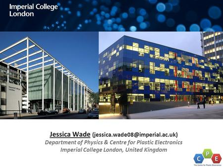 Jessica Wade Department of Physics & Centre for Plastic Electronics Imperial College London, United Kingdom.