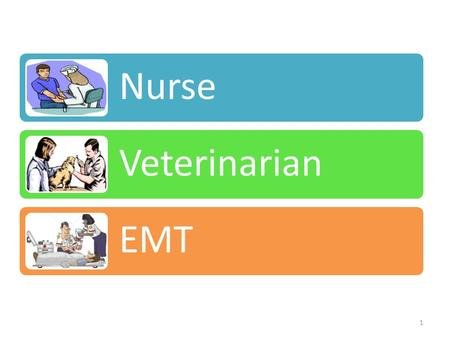 Nurse Veterinarian EMT 1. 2 Veterinarians should love animals and be able to get along with their owners. Graduate from an accredited college of veterinary.