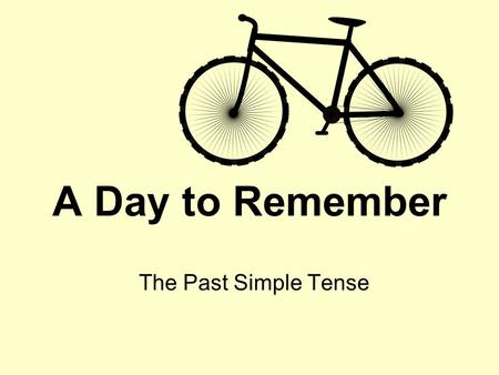 A Day to Remember The Past Simple Tense. 1 One afternoon last summer, my good friend Jane came round and invited me to go on a bike ride with her. I thought.