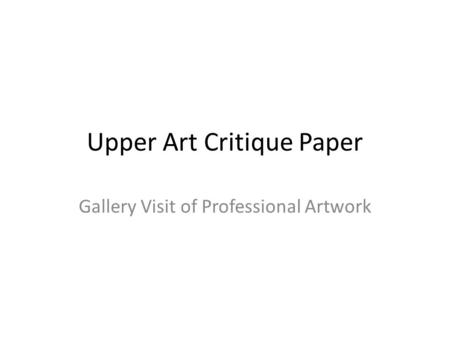 arttalk chapter art criticism and aesthetic judgement ppt  upper art critique paper gallery of professional artwork