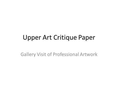 arttalk chapter art criticism and aesthetic judgement ppt  upper art critique paper gallery of professional artwork